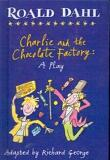 Roald Dahl's Charlie and the Chocolate Factory : A Play