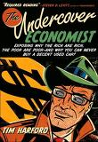 Undercover Economist : Exposing Why the Rich are Rich, the Poor are Poor--and Why You Can Never Buy
