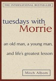 Tuesdays with Morrie-an Old Man, a Young Man, and Life's Greatest Lesson