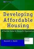 Developing Affordable Housing, 2/E : A Practical Guide for NonProfit Organizations