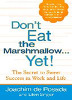 Don't Eat the Marshmallow...Yet! - The Secret To Sweet Success in Work And Life (Hardcover)